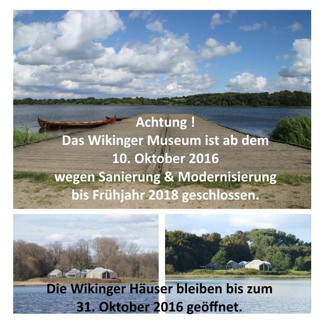 Das Wikinger Museum wird ab dem 10. Oktober 2016 wegen Sanierung & Modernisierung bis Fr�hjahr 2018 geschlossen. Die Wikinger H�user bleiben bis zum 31. Oktober 2016 ge�ffnet.
