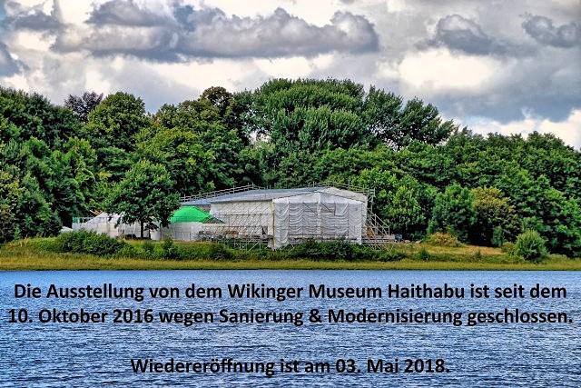Die Ausstellung von dem Wikinger Museum Haithabu ist seit dem 10. Oktober 2016 wegen Sanierung & Modernisierung bis April 2018 geschlossen.